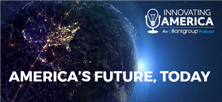 Innovating America: alliantgroup Launches New Podcast Featuring Industry Experts and Government Officials